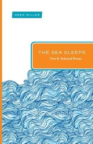 The Sea Sleeps: New and Selected Poems  -     By: Greg Miller