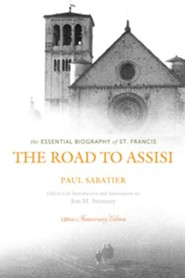 The Road to Assisi: The Essential Biography of St. Francis - 120th Anniversary Edition / New edition  -     By: Jon M. Sweeney