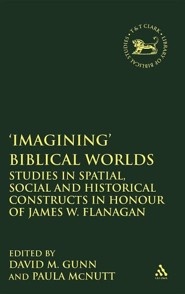 Imagining Biblical Worlds: Studies in Spatial, Social and  Historical Constructs in Honour of James W. Flanagan  -     Edited By: David M. Gunn, Paula McNutt