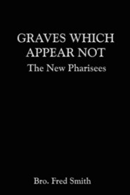 Graves Which Appear Not: The New Pharisees  -     By: Fred Smith