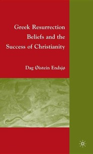 Greek Resurrection Beliefs and the Success of Christianity  -     By: Dag Oistein Endsjo