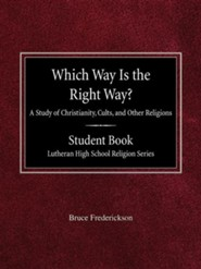 Which Way Is the Right Way? a Study of Christianity, Cults and Other Religions Student Book Lutheran High School Religion Series  -     Edited By: Arnold Schmidt     By: Bruce Frederickson