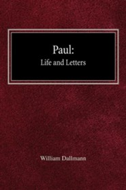 Paul: His Life and Letters  -     By: William Dallmann
