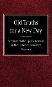 Old Truths for a New Day: Sermons on the Epistle Lessons in the Historic Lectionary Volume 2  -     By: O.A. Geiseman