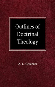 Outlines of Doctrinal Theology  -     By: A.L. Graebner