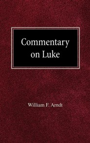 Commentary on Luke  -     By: William F. Arndt