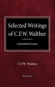 Selected Writings of C.F.W. Walther Volume 4 Convention Essays  -     Edited By: Aug R. Sueflow     By: C.F.W. Walther