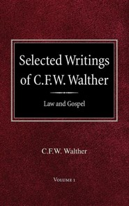Selected Writings of C.F.W. Walther Volume 1 Law and Gospel