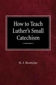 How to Teach Luther's Small Catechism  -     By: H.J. Boettcher