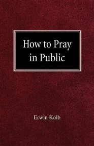 How to Pray in Public  -     By: Erwin Kolb