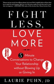 Fight Less, Love More: 5-Minute Conversations to Change Your Relationship Without Blowing Up or Giving in  -     By: Laurie Puhn