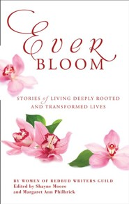 Everbloom: Stories of Deeply Rooted and Transformed Lives