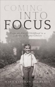 Coming Into Focus: From an Amish Childhood to a Journey of Many Choices  -     By: Mary Kaufman Schwartz