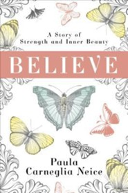 Believe: A Story of Strength and Inner Beauty  -     By: Paula Carneglia Neice