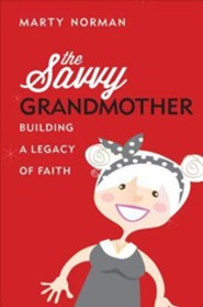 The Savvy Grandmother: Building a Legacy of Faith  -     By: Marty Norman