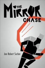 The Mirror Chase  -     By: Joe Robert Surber