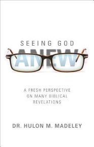 Seeing God Anew: A Fresh Perspective on Many Biblical Revelations  -     By: Hulon M. Madeley