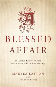 A Blessed Affair: Be Careful What You Curse, Your Curse Could Be Your Blessing!  -     By: Martez Layton, Woodrina Layton