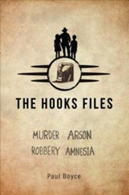 The Hooks Files: Murder, Arson, Robbery, Amnesia  -     By: Paul Boyce