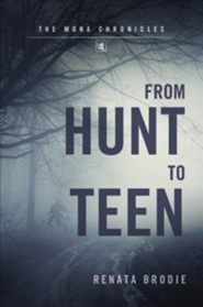 From Hunt to Teen: The Mona Chronicles  -     By: Renata Brodie