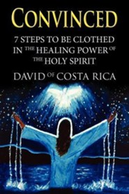 Convinced: 7 Steps to Be Clothed in the Healing Power of the Holy Spirit  -     By: David of Costa Rica