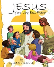 Jesus: Your Very Best Friend  -     By: Glen D. Crouse