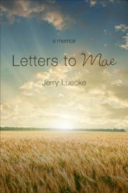 Letters to Mae: A Memoir  -     By: Gerald Luecke