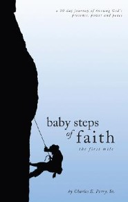 Baby Steps of Faith: The First Mile  -     By: Charles E. Perry Sr.