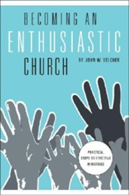 Becoming an Enthusiastic Church: Practical Steps to Effective Ministries  -     By: John W. Selcher