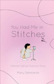 You Had Me in Stitches: A Breast Cancer Survivor Story  -     By: Mary Delacerda