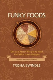 Funky Foods: Mix-And-Match Recipes to Feed Kids with Food Allergies: 12 Weeks of Rotation-Diet Menus
