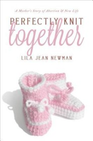 Perfectly Knit Together: A Mother's Story of Abortion & New Life  -     By: Lila Jean Newman