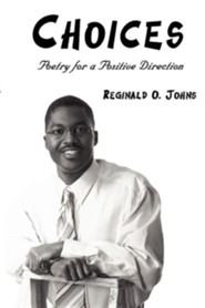 Choices: Poetry for a Positive Direction  -     By: Reginald O. Johns