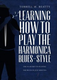 Learning How to Play the Harmonica Blues-Style: The #1 Secret to Playing the Blues in Just Minutes  -     By: Terrell M. Beatty