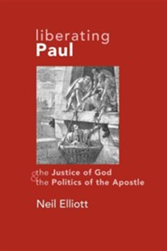 Liberating Paul: The Justice of God and the Politics of the Apostle  -     By: Neil Elliott