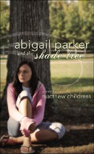Abigail Parker and the Shade Tree  -     By: Matthew Childress