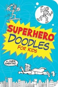 Superhero Doodles for Kids  -     By: Chris Sabatino