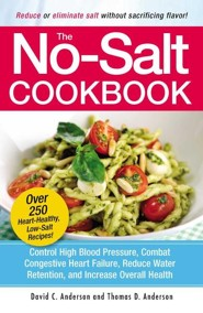 The No-Salt Cookbook: Reduce or Eliminate Salt Without Sacrificing Flavor  -     By: David C. Anderson, Thomas D. Anderson