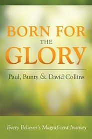 Born for the Glory: Every Believer's Magnificent Journey  -     By: Paul Bunty, David Collins