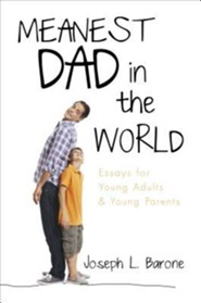 Meanest Dad in the World: Essays for Young Adults & Young Parents