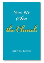 Now We See the Church: Messages on the Life of the Church, the Body of Christ  -     By: Stephen Kaung