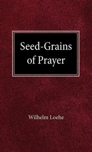 Seed Grains of Prayer  -     By: William Loehe, H.A. Weller