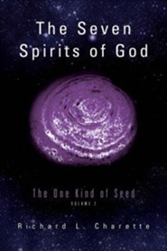 The Seven Spirits of God: The One Kind of Seed, Volume 2  -     By: Richard L. Charette