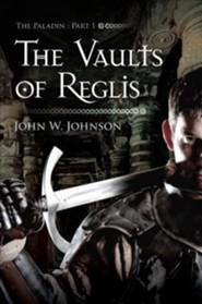 The Vaults of Reglis: The Paladin, Part 1  -     By: John W. Johnson