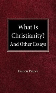 What Is Christianity?  -     By: Francis Pieper