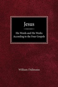 Jesus: His Words and His Works According to the Four Gospels