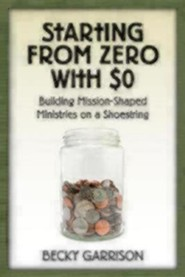 Starting from Zero with $0: Building Mission-Shaped Ministries on a Shoestring  -     By: Becky Garrison