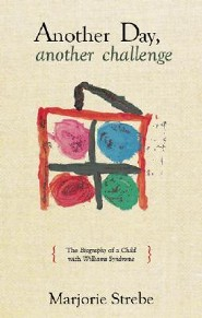 Another Day, Another Challenge: The Biography of a Child with Williams Syndrome  -     By: Marjorie Strebe