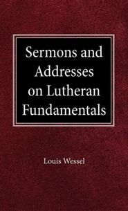 Sermons and Addresses on Fundamentals  -     By: Louis Wessel