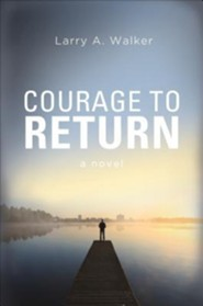 Courage to Return  -     By: Larry A. Walker